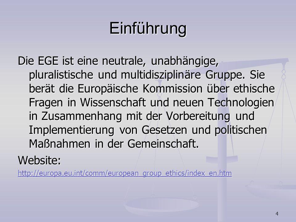 4 Einführung Die EGE ist eine neutrale, unabhängige, pluralistische und multidisziplinäre Gruppe. Sie berät die Europäische Kommission über ethische F