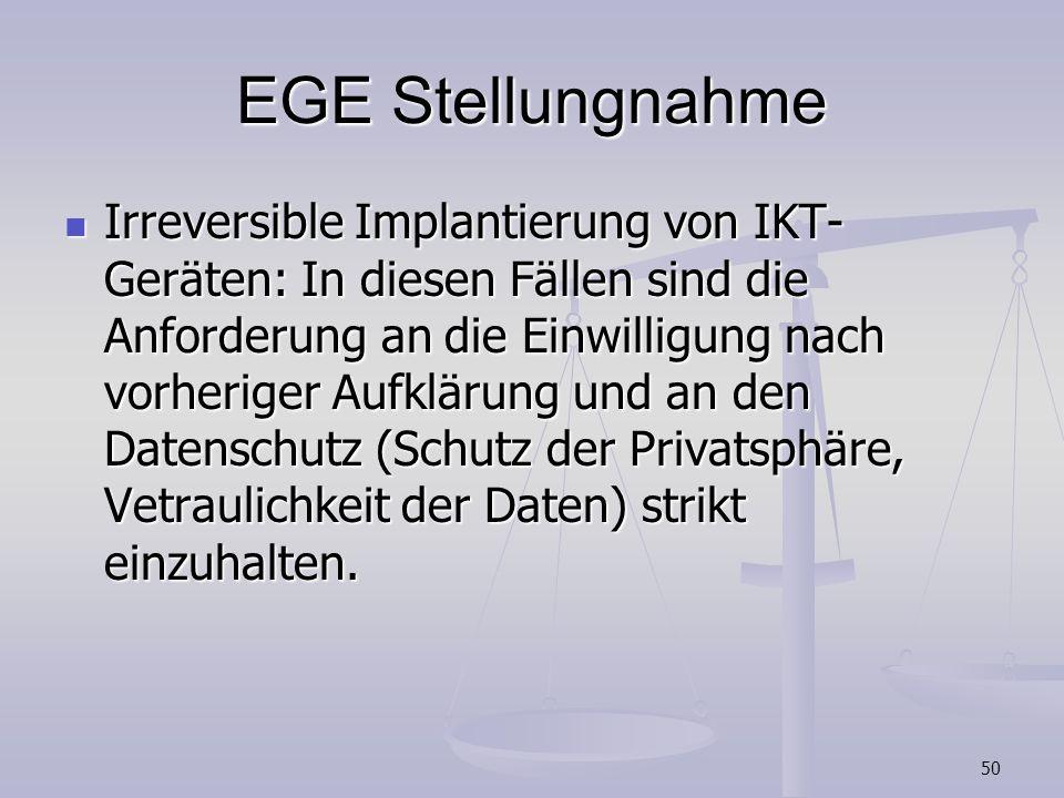50 EGE Stellungnahme Irreversible Implantierung von IKT- Geräten: In diesen Fällen sind die Anforderung an die Einwilligung nach vorheriger Aufklärung
