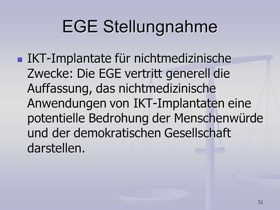 51 EGE Stellungnahme IKT-Implantate für nichtmedizinische Zwecke: Die EGE vertritt generell die Auffassung, das nichtmedizinische Anwendungen von IKT-