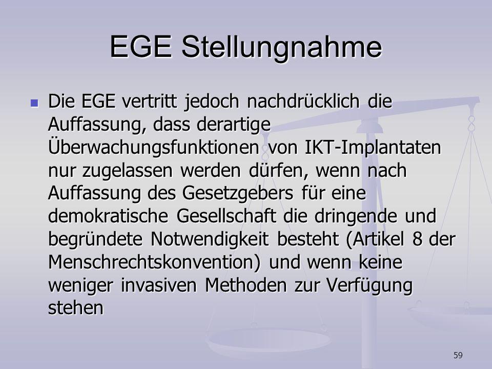 59 EGE Stellungnahme Die EGE vertritt jedoch nachdrücklich die Auffassung, dass derartige Überwachungsfunktionen von IKT-Implantaten nur zugelassen we