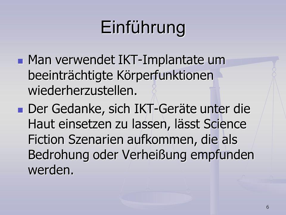 6 Einführung Man verwendet IKT-Implantate um beeinträchtigte Körperfunktionen wiederherzustellen. Man verwendet IKT-Implantate um beeinträchtigte Körp