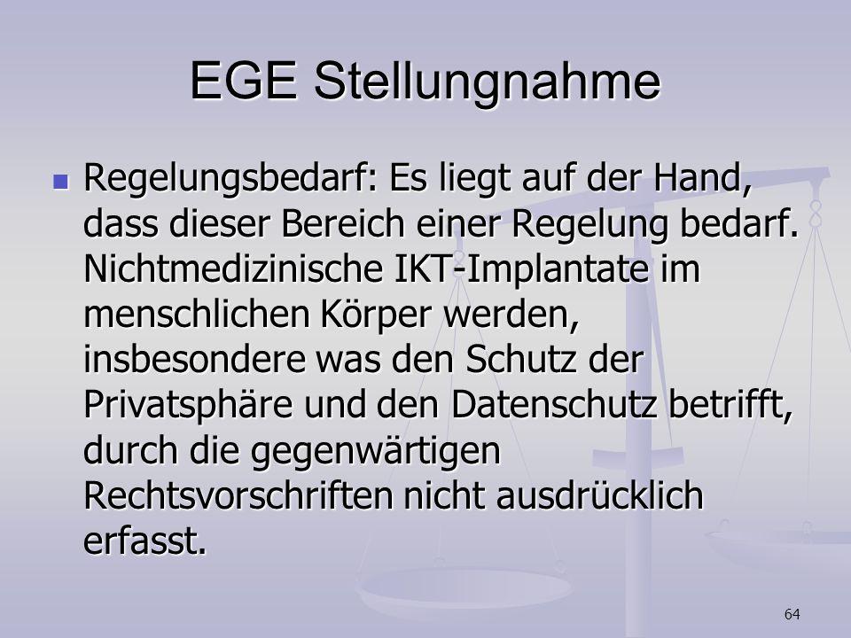 64 EGE Stellungnahme Regelungsbedarf: Es liegt auf der Hand, dass dieser Bereich einer Regelung bedarf. Nichtmedizinische IKT-Implantate im menschlich