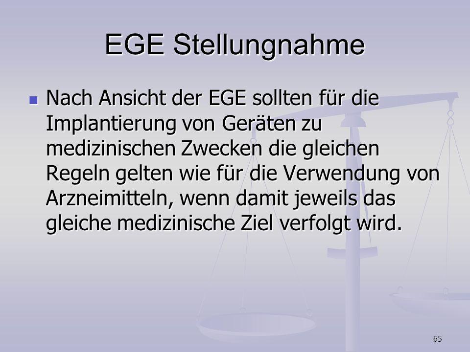 65 EGE Stellungnahme Nach Ansicht der EGE sollten für die Implantierung von Geräten zu medizinischen Zwecken die gleichen Regeln gelten wie für die Ve