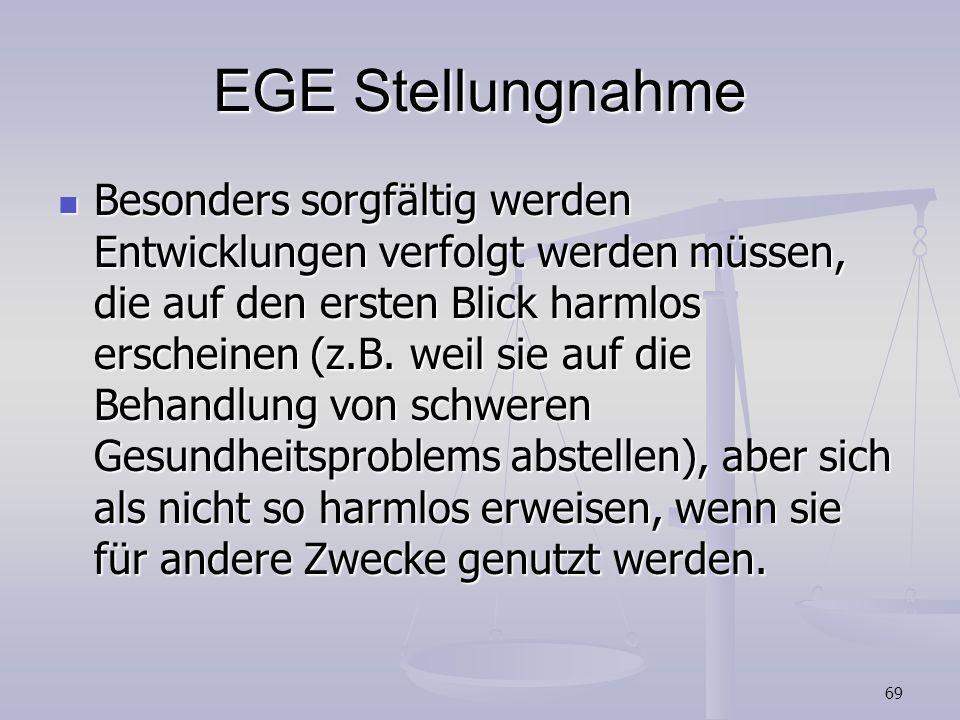 69 EGE Stellungnahme Besonders sorgfältig werden Entwicklungen verfolgt werden müssen, die auf den ersten Blick harmlos erscheinen (z.B. weil sie auf