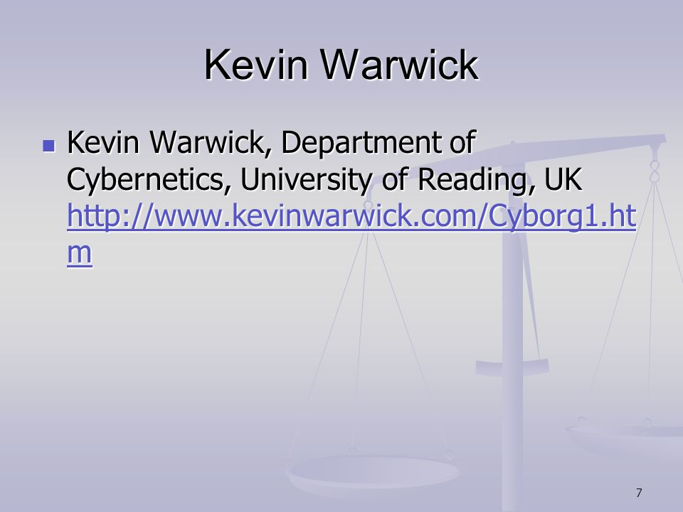 7 Kevin Warwick Kevin Warwick, Department of Cybernetics, University of Reading, UK http://www.kevinwarwick.com/Cyborg1.ht m Kevin Warwick, Department