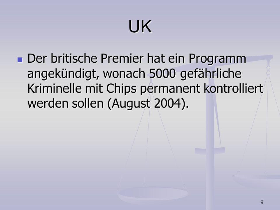 9 UK Der britische Premier hat ein Programm angekündigt, wonach 5000 gefährliche Kriminelle mit Chips permanent kontrolliert werden sollen (August 200