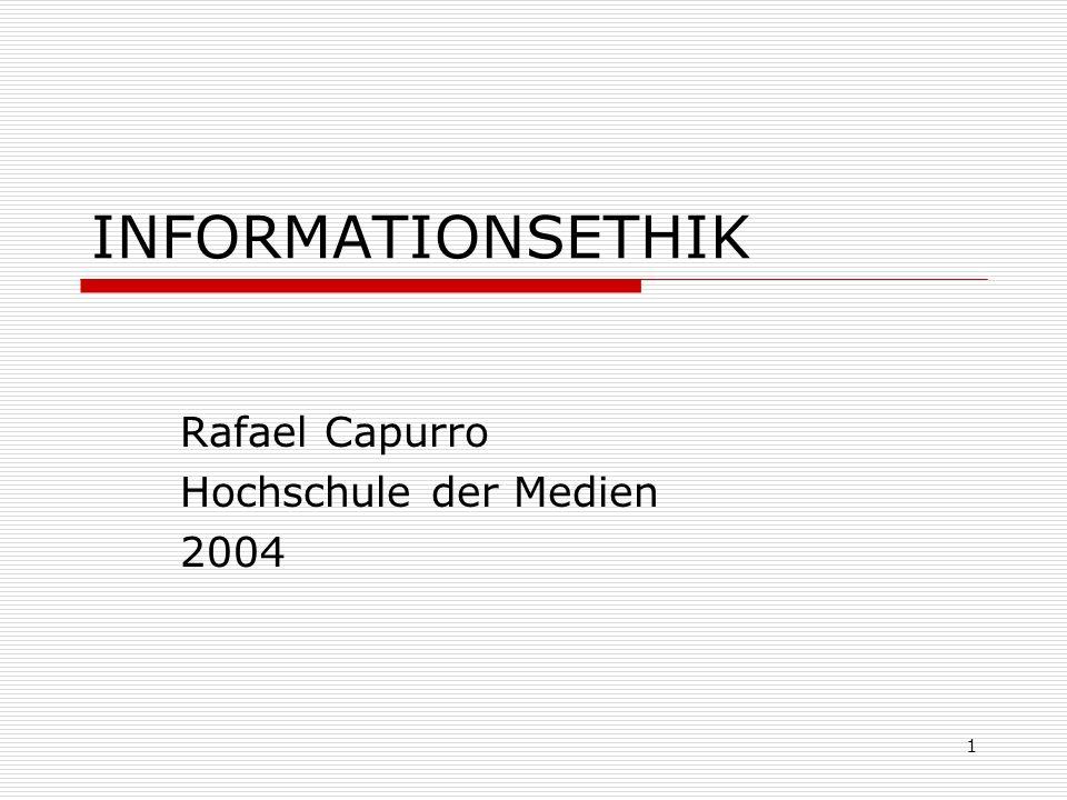 1 INFORMATIONSETHIK Rafael Capurro Hochschule der Medien 2004