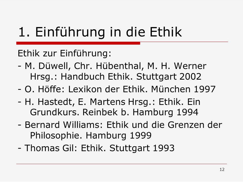 12 1.Einführung in die Ethik Ethik zur Einführung: - M.