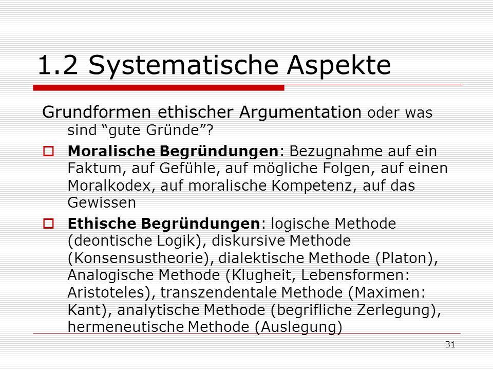31 1.2 Systematische Aspekte Grundformen ethischer Argumentation oder was sind gute Gründe.