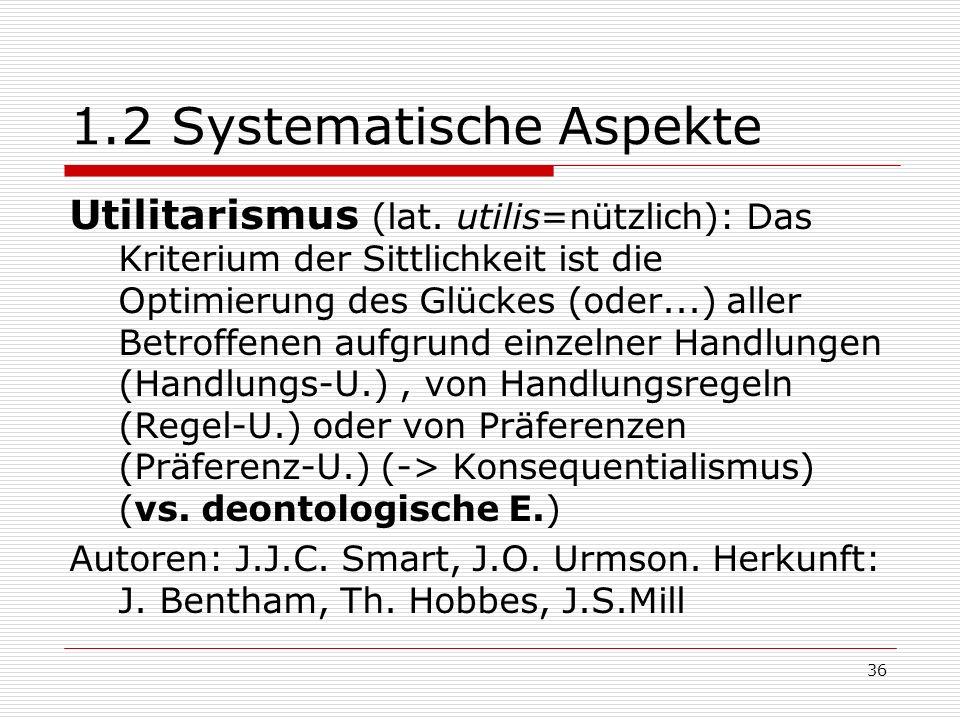 36 1.2 Systematische Aspekte Utilitarismus (lat.
