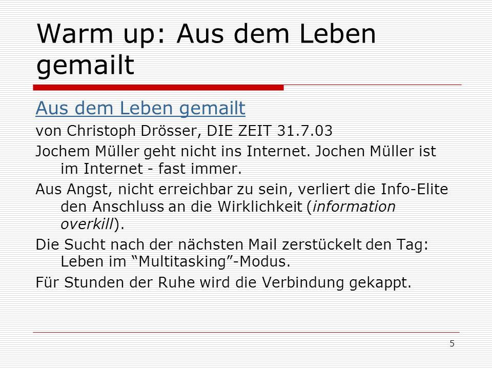 5 Warm up: Aus dem Leben gemailt Aus dem Leben gemailt von Christoph Drösser, DIE ZEIT 31.7.03 Jochem Müller geht nicht ins Internet.