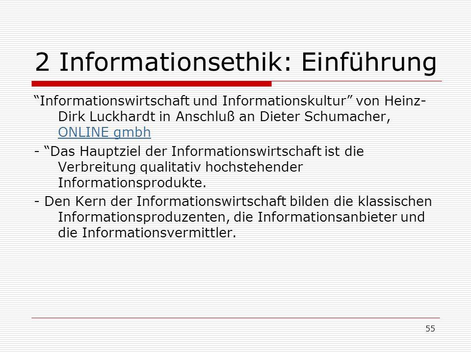 55 2 Informationsethik: Einführung Informationswirtschaft und Informationskultur von Heinz- Dirk Luckhardt in Anschluß an Dieter Schumacher, ONLINE gmbh ONLINE gmbh - Das Hauptziel der Informationswirtschaft ist die Verbreitung qualitativ hochstehender Informationsprodukte.