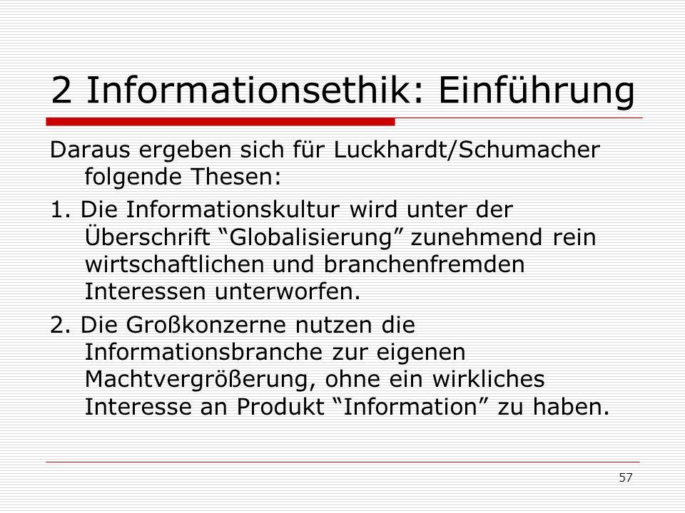 57 2 Informationsethik: Einführung Daraus ergeben sich für Luckhardt/Schumacher folgende Thesen: 1.
