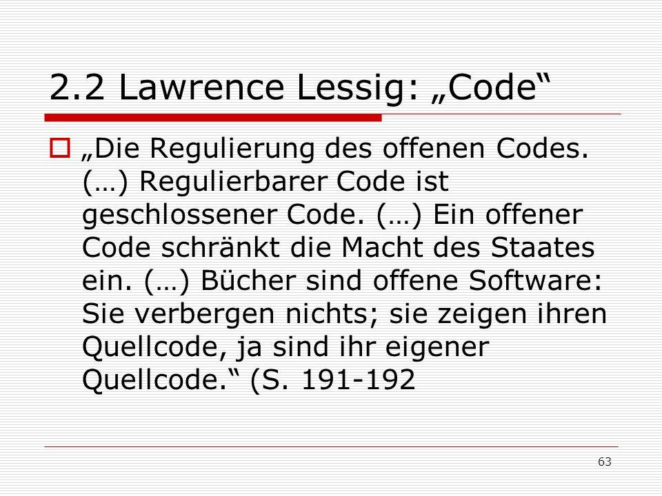 63 2.2 Lawrence Lessig: Code Die Regulierung des offenen Codes.
