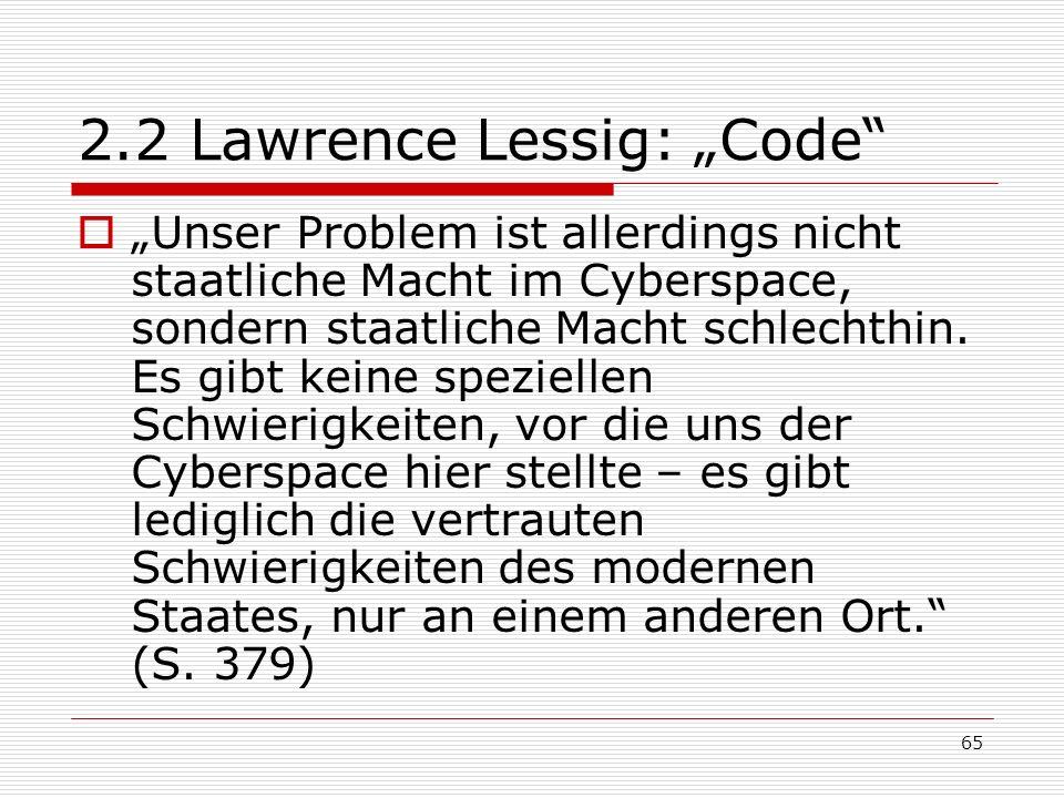 65 2.2 Lawrence Lessig: Code Unser Problem ist allerdings nicht staatliche Macht im Cyberspace, sondern staatliche Macht schlechthin.