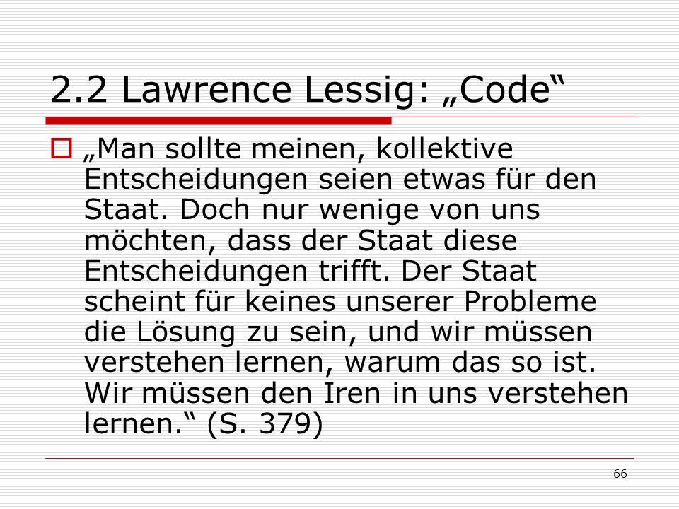 66 2.2 Lawrence Lessig: Code Man sollte meinen, kollektive Entscheidungen seien etwas für den Staat.