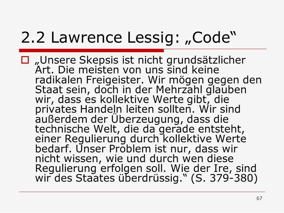 67 2.2 Lawrence Lessig: Code Unsere Skepsis ist nicht grundsätzlicher Art.