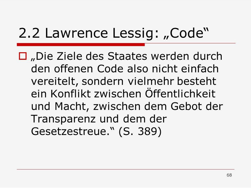 68 2.2 Lawrence Lessig: Code Die Ziele des Staates werden durch den offenen Code also nicht einfach vereitelt, sondern vielmehr besteht ein Konflikt zwischen Öffentlichkeit und Macht, zwischen dem Gebot der Transparenz und dem der Gesetzestreue.