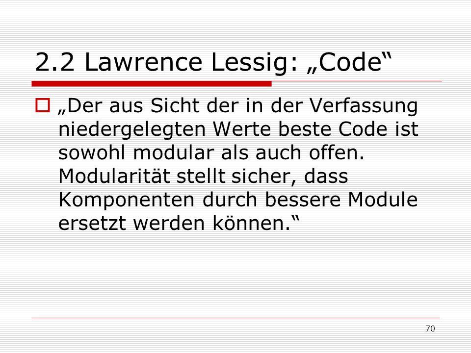 70 2.2 Lawrence Lessig: Code Der aus Sicht der in der Verfassung niedergelegten Werte beste Code ist sowohl modular als auch offen.
