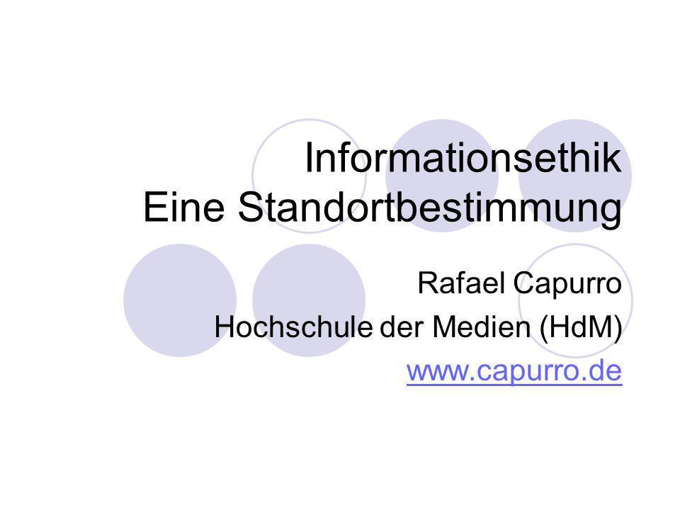 Informationsethik Eine Standortbestimmung Rafael Capurro Hochschule der Medien (HdM) www.capurro.de