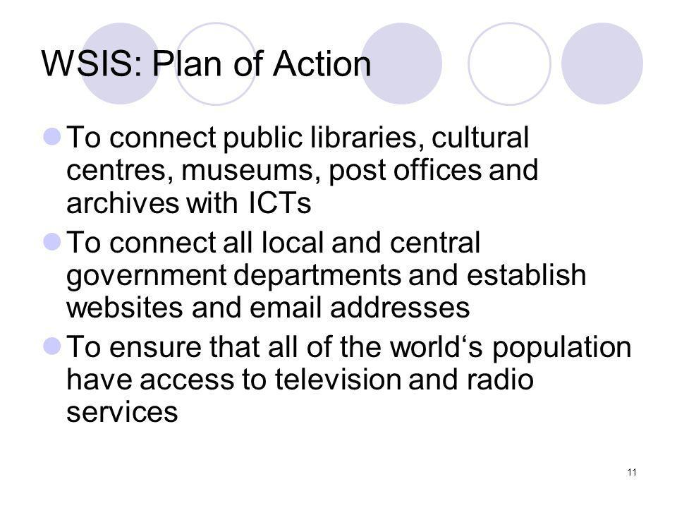 11 WSIS: Plan of Action To connect public libraries, cultural centres, museums, post offices and archives with ICTs To connect all local and central g