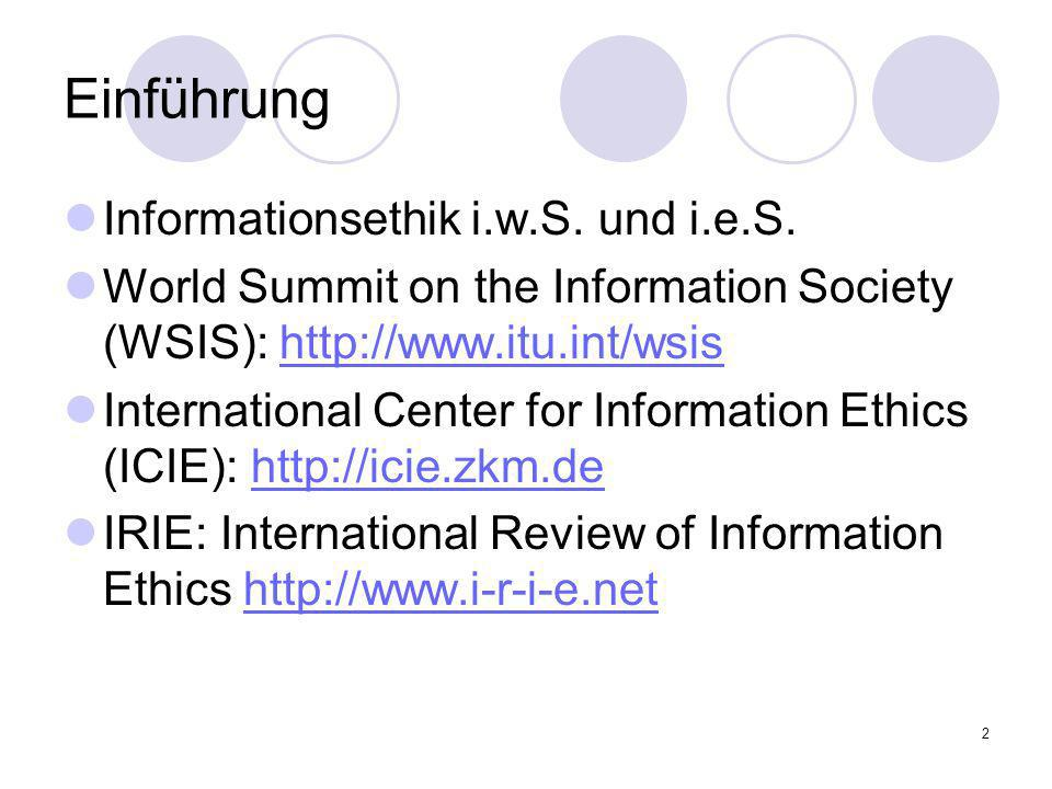 3 Informationsethik Historisch: Die Westliche Tradition: Freedom of speech Freedom of the press Freedom of access Informationsethik interkulturell (CATaC, ICIE) Systematisch: Informationsproduktion (Copyright-Debatte) Informationssammlung und Selektion (Zensur-Debatte; Datenschutz) Informationsverbreitung und –Zugang (Access-Debatte, Internet- Governance, Digital Divide, Privacy-Debatte, Open Source) Vgl.