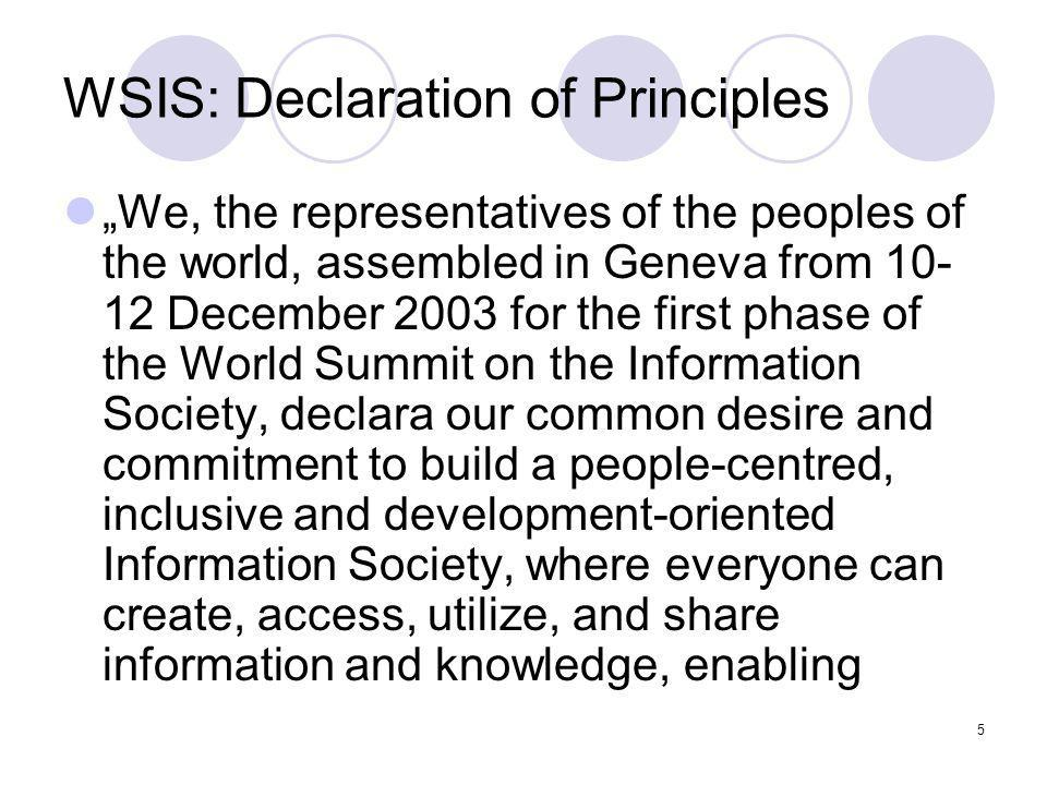 5 WSIS: Declaration of Principles We, the representatives of the peoples of the world, assembled in Geneva from 10- 12 December 2003 for the first pha