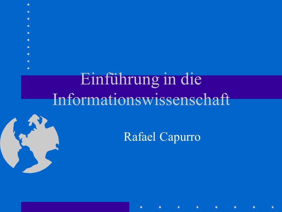 Einführung in die Informationswissenschaft Rafael Capurro