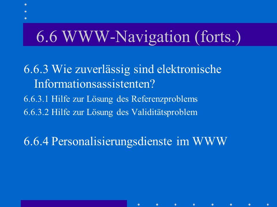 6.6 WWW-Navigation (forts.) 6.6.3 Wie zuverlässig sind elektronische Informationsassistenten.