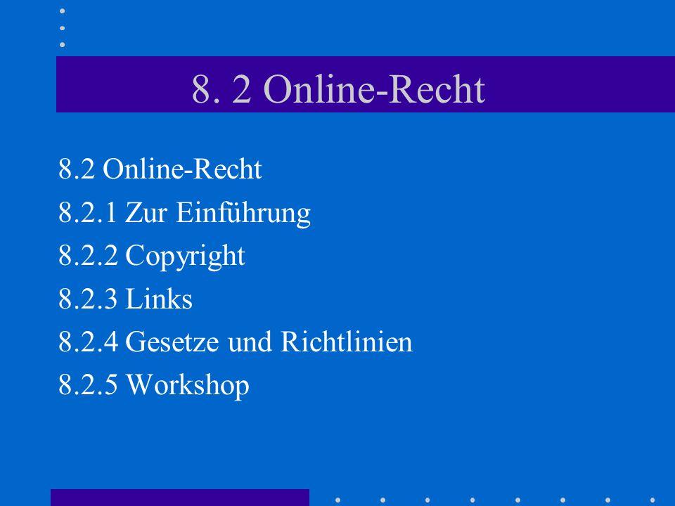 8. 2 Online-Recht 8.2.1 Zur Einführung 8.2.2 Copyright 8.2.3 Links 8.2.4 Gesetze und Richtlinien 8.2.5 Workshop