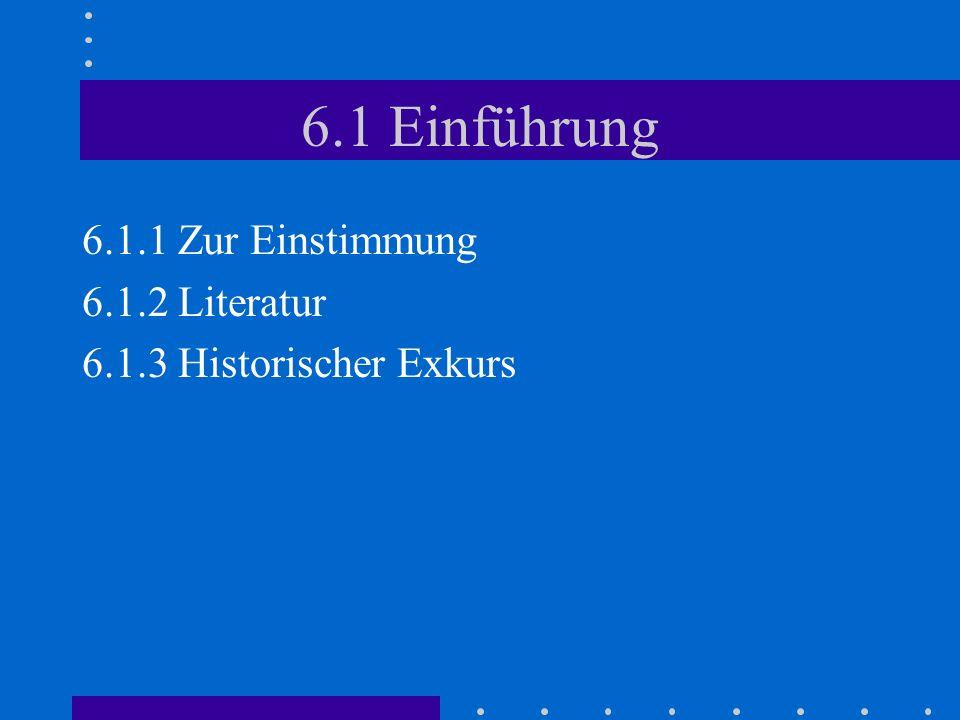 6.1 Einführung 6.1.1 Zur Einstimmung 6.1.2 Literatur 6.1.3 Historischer Exkurs