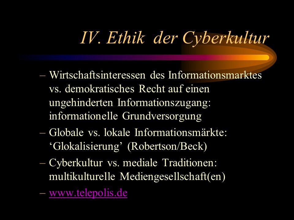 IV.Ethik der Cyberkultur –Wirtschaftsinteressen des Informationsmarktes vs.