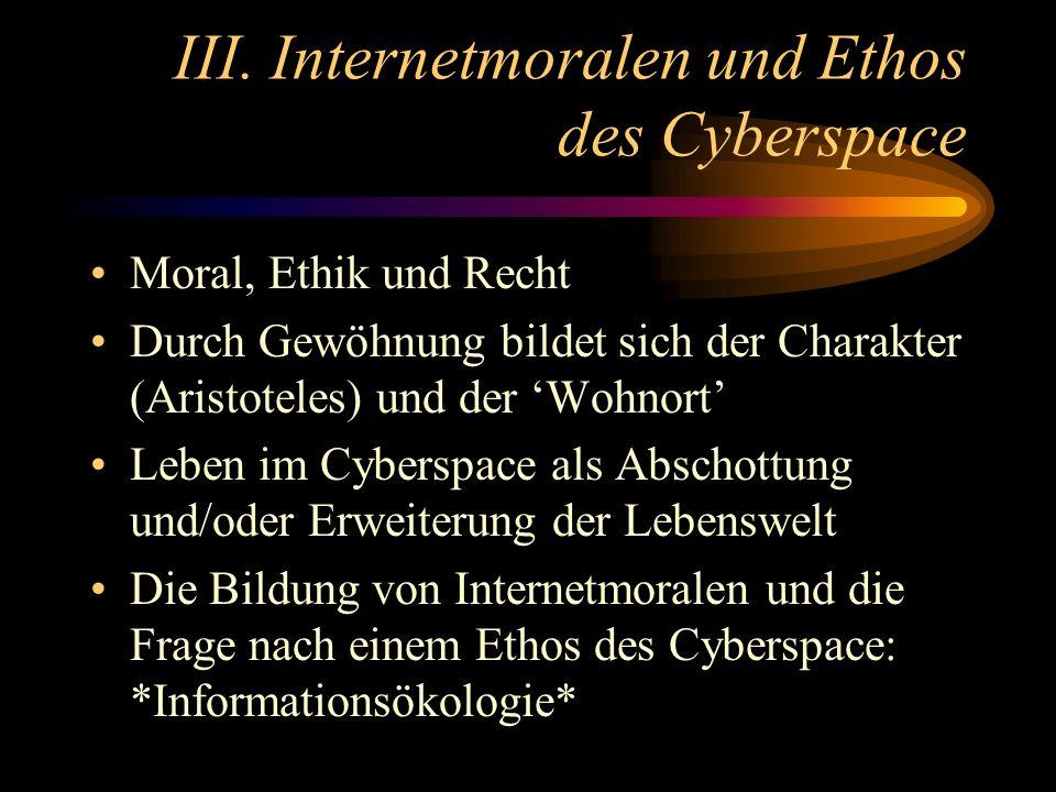 III. Internetmoralen und Ethos des Cyberspace Moral, Ethik und Recht Durch Gewöhnung bildet sich der Charakter (Aristoteles) und der Wohnort Leben im