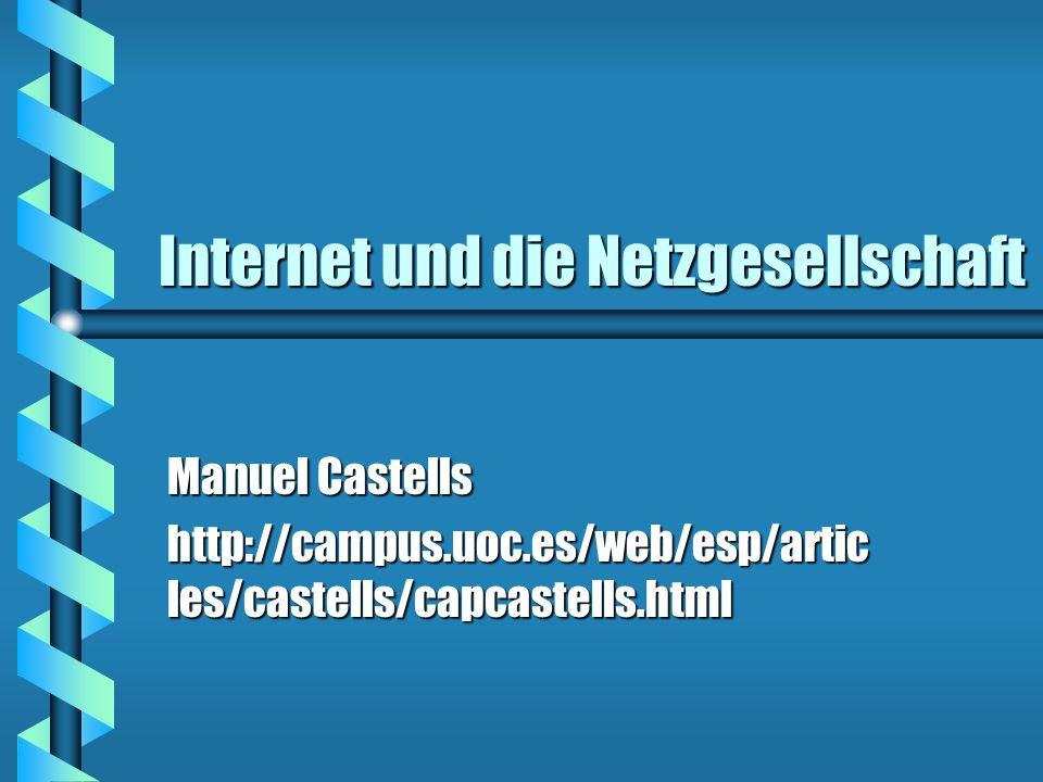 Internet und die Netzgesellschaft Manuel Castells http://campus.uoc.es/web/esp/artic les/castells/capcastells.html
