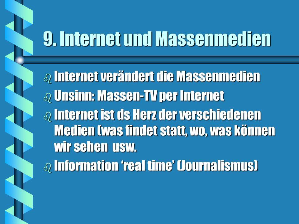 9. Internet und Massenmedien b Internet verändert die Massenmedien b Unsinn: Massen-TV per Internet b Internet ist ds Herz der verschiedenen Medien (w