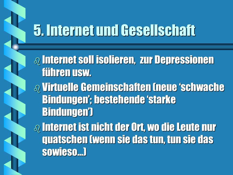 5. Internet und Gesellschaft b Internet soll isolieren, zur Depressionen führen usw. b Virtuelle Gemeinschaften (neue schwache Bindungen; bestehende s