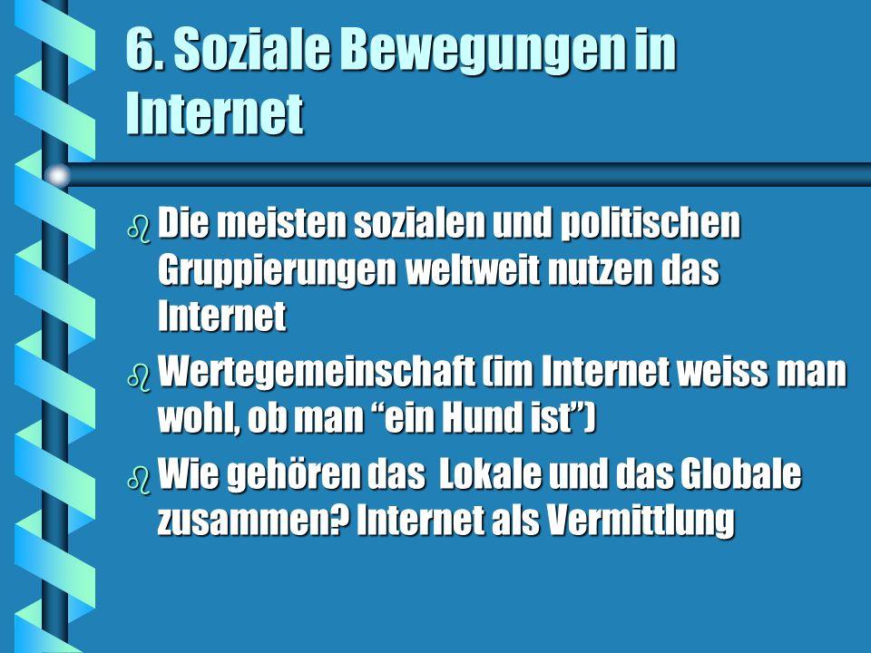 6. Soziale Bewegungen in Internet b Die meisten sozialen und politischen Gruppierungen weltweit nutzen das Internet b Wertegemeinschaft (im Internet w