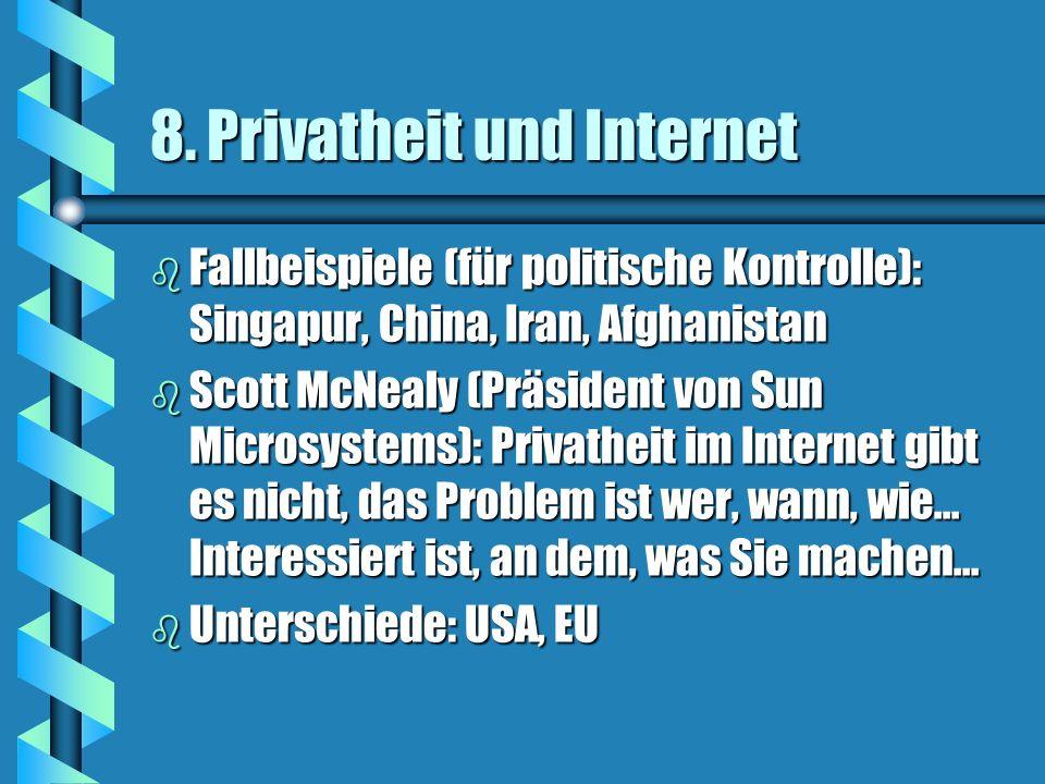 8. Privatheit und Internet b Fallbeispiele (für politische Kontrolle): Singapur, China, Iran, Afghanistan b Scott McNealy (Präsident von Sun Microsyst