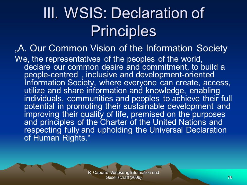 R. Capurro: Vorlesung Information und Gesellschaft (2006)76 III. WSIS: Declaration of Principles A. Our Common Vision of the Information Society We, t