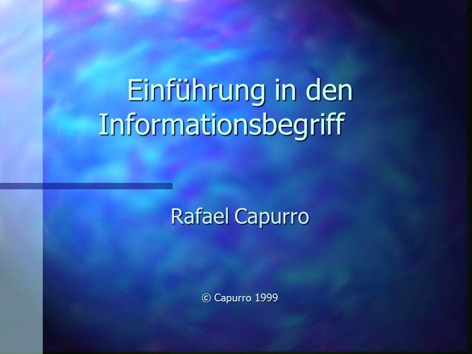 Einführung in den Informationsbegriff Rafael Capurro © Capurro 1999