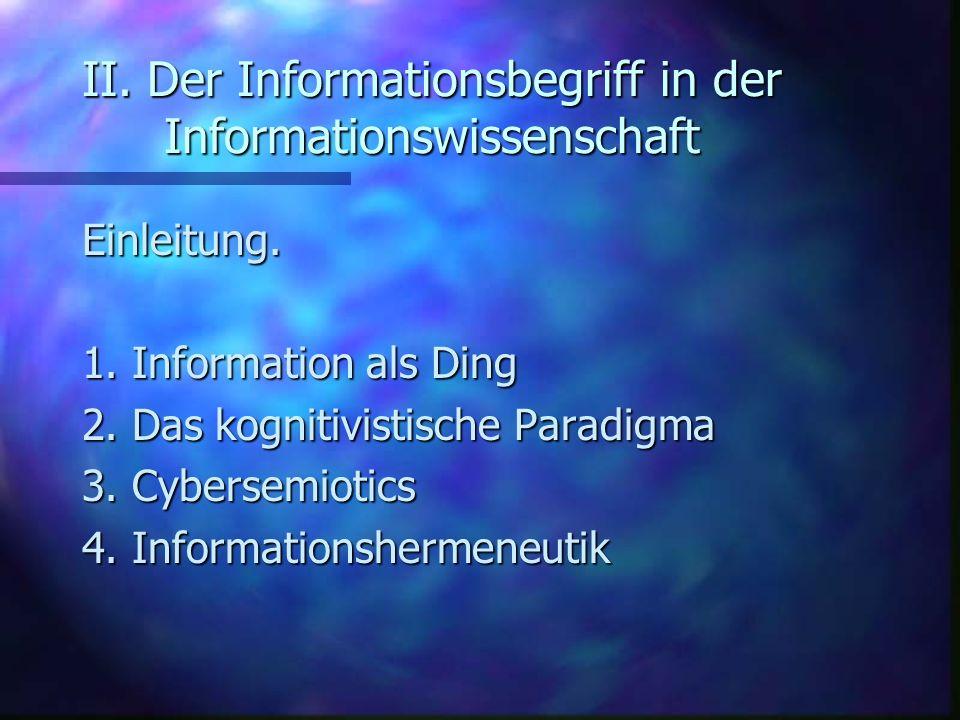 II. Der Informationsbegriff in der Informationswissenschaft Einleitung. 1. Information als Ding 2. Das kognitivistische Paradigma 3. Cybersemiotics 4.