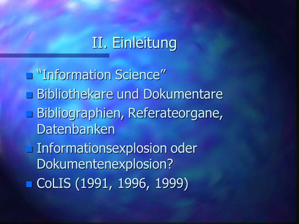 II. Einleitung n Information Science n Bibliothekare und Dokumentare n Bibliographien, Referateorgane, Datenbanken n Informationsexplosion oder Dokume