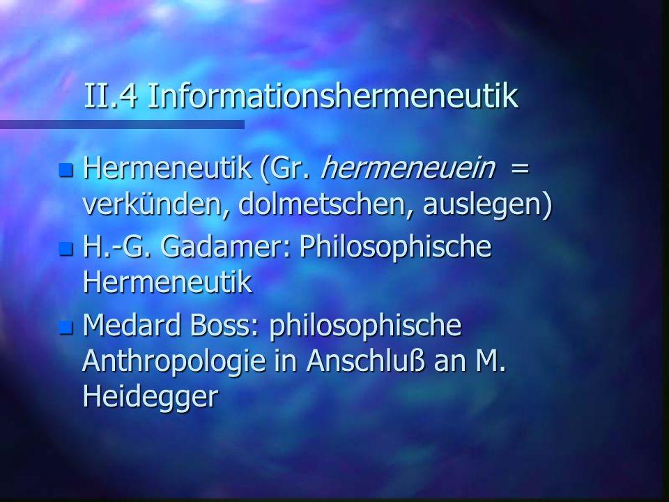 II.4 Informationshermeneutik n Hermeneutik (Gr. hermeneuein = verkünden, dolmetschen, auslegen) n H.-G. Gadamer: Philosophische Hermeneutik n Medard B