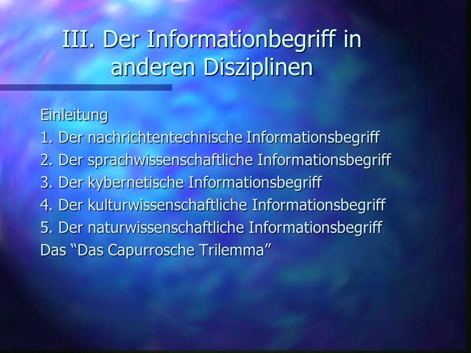 III. Der Informationbegriff in anderen Disziplinen Einleitung 1. Der nachrichtentechnische Informationsbegriff 2. Der sprachwissenschaftliche Informat