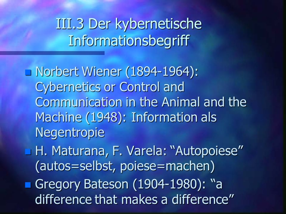 III.3 Der kybernetische Informationsbegriff n Norbert Wiener (1894-1964): Cybernetics or Control and Communication in the Animal and the Machine (1948