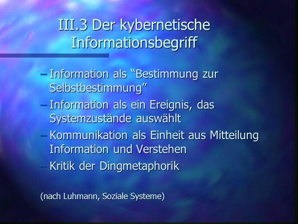 III.3 Der kybernetische Informationsbegriff –Information als Bestimmung zur Selbstbestimmung –Information als ein Ereignis, das Systemzustände auswähl