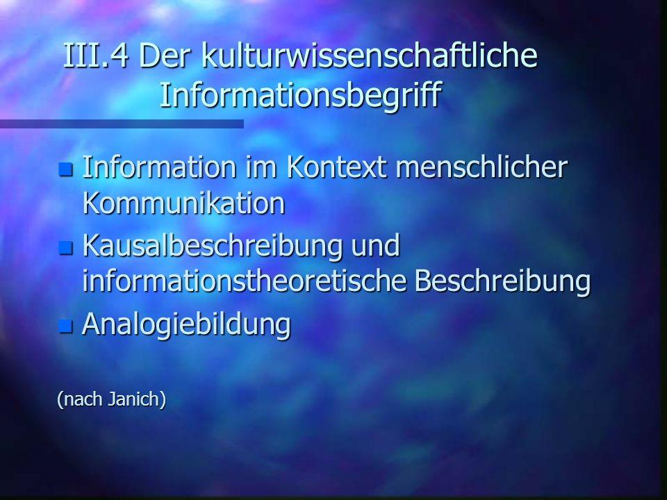 III.4 Der kulturwissenschaftliche Informationsbegriff n Information im Kontext menschlicher Kommunikation n Kausalbeschreibung und informationstheoret