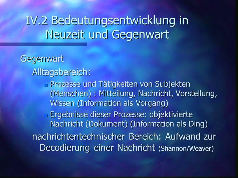 IV.2 Bedeutungsentwicklung in Neuzeit und Gegenwart GegenwartAlltagsbereich: n Prozesse und Tätigkeiten von Subjekten (Menschen) : Mitteilung, Nachric