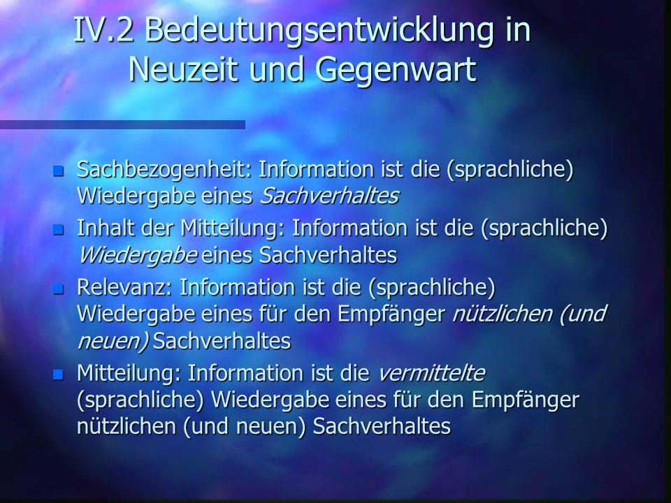 IV.2 Bedeutungsentwicklung in Neuzeit und Gegenwart n Sachbezogenheit: Information ist die (sprachliche) Wiedergabe eines Sachverhaltes n Inhalt der M
