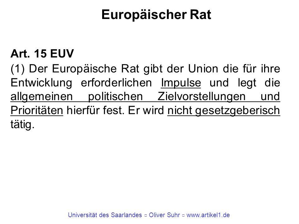 Universität des Saarlandes Oliver Suhr www.artikel1.de Europäischer Rat Art. 15 EUV (1) Der Europäische Rat gibt der Union die für ihre Entwicklung er